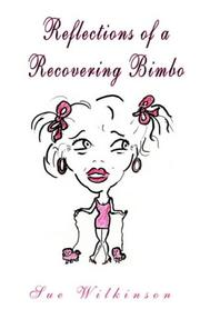 Cover of: Reflections of a Recovering Bimbo | Sue Wilkinson