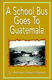 Cover of: A School Bus Goes to Guatemala | Antonio Reyes-Guerra