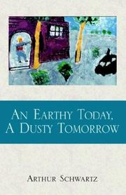 Cover of: An Earthy Today, A Dusty Tomorrow | Arthur Schwartz