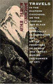 Cover of: Travels in the Eastern Caucasus, on the Caspian and Black Seas, Especially in Daghestan and on the Frontiers of Persia and Turkey, During the Summer of 1871