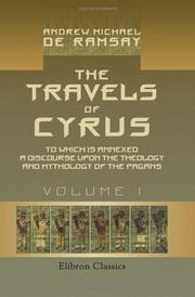 Cover of: The Travels of Cyrus, to Wich is Annexed a Discourse upon the Theologie and Mythologie of the Pagans | Andrew Michael de Ramsay