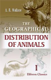 Cover of: The geographical distribution of animals: with a study of the relations of living and extinct faunas as elucidating the past changes of the earth's surface.
