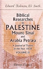 Cover of: Biblical Researches in Palestine, Mount Sinai and Arabia Petræa. A Journal of Travels in the Year 1838