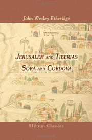 Cover of: Jerusalem and Tiberias, Sora and Cordova: a survey of the religious and scholastic learning of the Jews : designed as an introduction to the study of Hebrew literature