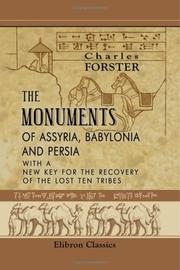 Cover of: The Monuments of Assyria, Babylonia, and Persia | Charles Forster