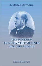 The Packers, The Private Car Lines And The People by Jonathan Ogden Armour