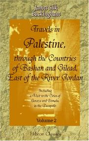 Cover of: Travels in Palestine, through the Countries of Bashan and Gilead, East of the River Jordan: Including a Visit to the Cities of Geraza and Gamala, in the Decapolis | James Silk Buckingham