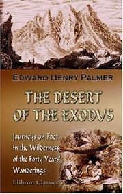 Cover of: The Desert of the Exodus: Journeys on Foot in the Wilderness of the Forty Years\' Wanderings: Undertaken in Connection with the Ordnance Survey of Sinai and the Palestine Exploration Fund