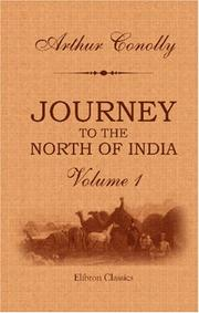Cover of: Journey to the North of India, overland from England, through Russia, Persia, and Affghaunistaun | Arthur Conolly