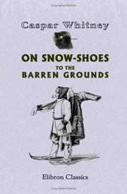 On snow-shoes to the barren grounds by Caspar Whitney