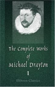 Cover of: The Complete Works of Michael Drayton, Now First Collected