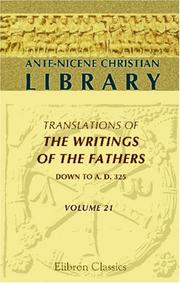 Cover of: Ante-Nicene Christian Library: Translations of the Writings of the Fathers down to A.D. 325. Volume 21: The Works of Lactantius (Volume 1)