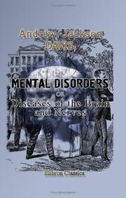 Cover of: Mental Disorders or Diseases of the Brain and Nerves; Developing the Origin and Philosophy of Mania, Insanity, and Crime with Full Directions for Their Treatment and Cure