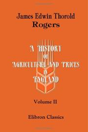 Cover of: A History of Agriculture and Prices in England: From the Year after the Oxford Parliament (1259) to the Commencement of the Continental War (1793). Volume 2 | Rogers, James E. Thorold