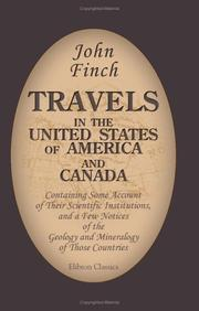 Cover of: Travels in the United States of America and Canada, Containing Some Account of Their Scientific Institutions, and a Few Notices of the Geology and Mineralogy ... Essay on the Natural Boundaries of Empires | John Finch