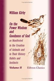 Cover of: On the Power Wisdom and Goodness of God as Manifested in the Creation of Animals and in Their History Habits and Instincts
