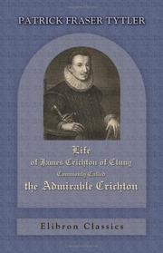Cover of: Life Of James Crichton Of Cluny, Commonly Called The Admirable Crichton: With an Appendix of Original Papers