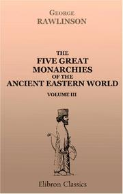 The five great monarchies of the ancient eastern world by Rawlinson, George