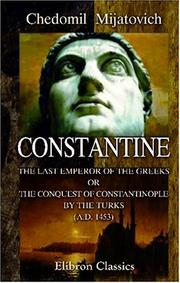 Cover of: Constantine, the Last Emperor of the Greeks; or, The Conquest of Constantinople by the Turks (A.D. 1453)
