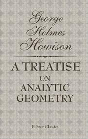 Cover of: A Treatise on Analytic Geometry, Especially as Applied to the Properties of Conics: Including the Modern Methods of Abridged Notation | George Holmes Howison