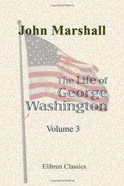 Cover of: The Life of George Washington, Commander in Chief of the American Forces, during the War Which Established the Independence of His Country, and First President of the United States
