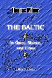 Cover of: The Baltic, Its Gates, Shores, and Cities; with a Notice of the White Sea | Thomas Milner