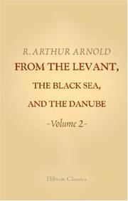 Cover of: From the Levant, the Black Sea, and the Danube | Robert Arthur;  Sir Arnold