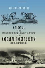 Cover of: A Treatise on the General Principles, Powers and Facility of Application of the Congreve Rocket System, as Compared with Artillery