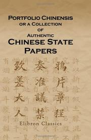 Cover of: Portfolio Chinensis, or a Collection of Authentic Chinese State Papers Illustrative of the History of the Present Position of Affairs on China