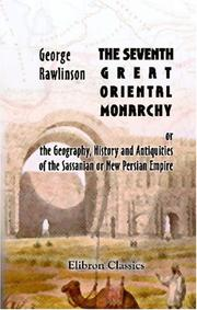 Cover of: The seventh great oriental monarchy, or, The geography, history, and antiquities of the Sassanian, or New Persian empire