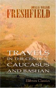 Cover of: Travels in the central Caucasus and Bashan