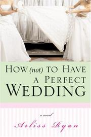 Cover of: How (not) to have a perfect wedding: before she can live happily ever after-- she has to survive the big day