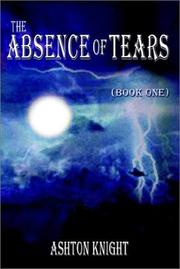 Cover of: The Absence of Tears (Book One) | Ashton Knight