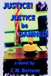Cover of: Justice! Justice Be Damned! | C. M. Bertone