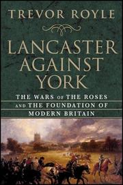 Cover of: Lancaster Against York: The Wars of the Roses and the Foundation of Modern Britain
