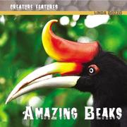 Cover of: Amazing Beaks (Creature Features) | Linda Bozzo