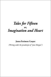 Cover of: Tales for Fifteen Or, Imagination and Heart | James Fenimore Cooper