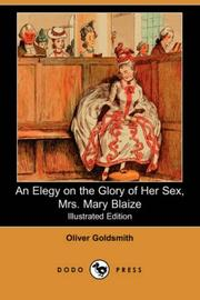 Cover of: An Elegy on the Glory of Her Sex, Mrs. Mary Blaize (Illustrated Edition) (Dodo Press) | Oliver Goldsmith