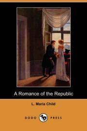 Cover of: A Romance of the Republic (Dodo Press) | L. Maria Child