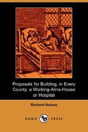 Cover of: Proposals for Building, In Every County, A Working-Alms-House or Hospital