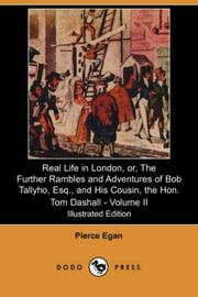 Cover of: Real Life in London, or, The Further Rambles and Adventures of Bob Tallyho, Esq., and His Cousin, the Hon. Tom Dashall. Volume II