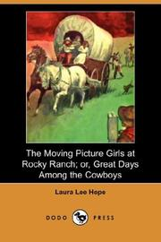 Cover of: The Moving Picture Girls at Rocky Ranch; or, Great Days Among the Cowboys (Dodo Press) | Laura Lee Hope