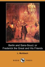 Cover of: Berlin and Sans-Souci; or, Frederick the Great and His Friends (Dodo Press) | Luise MГјhlbach
