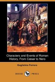 Cover of: Characters and Events of Roman History from Caesar to Nero: The Lowell Lectures Of 1908