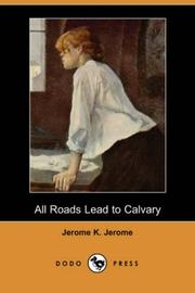 Cover of: All Roads Lead to Calvary (Dodo Press) | Jerome Klapka Jerome