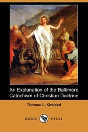 Cover of: An Explanation of the Baltimore Catechism of Christian Doctrine (Dodo Press) | Thomas L. Kinkead