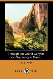 Through the Grand Canyon from Wyoming to Mexico by E. L. Kolb