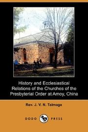 Cover of: History and Ecclesiastical Relations of the Churches of the Presbyterial Order at Amoy, China