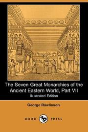 Cover of: The Seven Great Monarchies of the Ancient Eastern World, Part VII