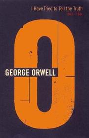 Cover of: I Have Tried to Tell the Truth (Complete Orwell)